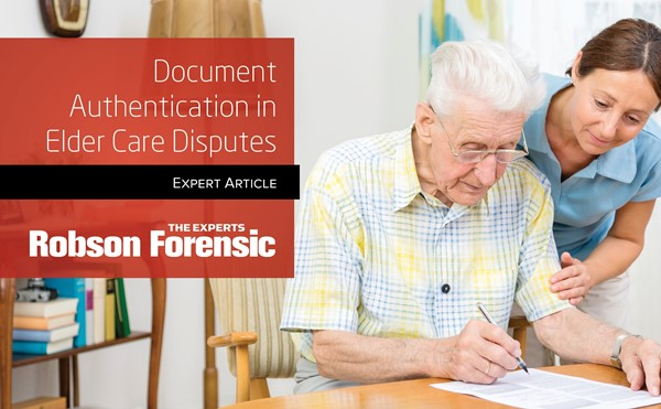 Forensic Document Analysis In Elder Care Disputes Expert Article Robson Forensic